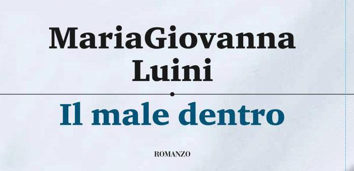 """""""Il male dentro"""" di MariaGiovanna Luini dal 28 marzo in libreria"""